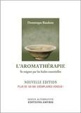 Dominique Baudoux - L'aromathérapie - Se soigner par les huiles essentielles.