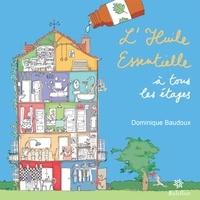 Dominique Baudoux - L'huile essentielle à tous les étages - Un guide de l'aromathérapie.
