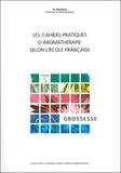 Dominique Baudoux - Les cahiers pratiques d'aromathérapie française - Tome 5, Grossesse.