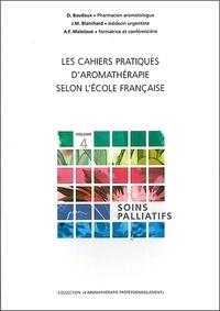 Dominique Baudoux et Jean-Michel Blanchard - Les cahiers pratiques d'aromathérapie selon l'école française - Tome 4, Soins palliatifs.