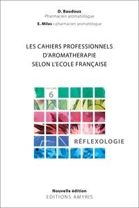 Dominique Baudoux - Les cahiers professionnels d'Aromathérapie selon l'école française. - Volume 6 : Réflexologie.
