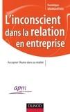 Dominique Baumgartner - L'inconscient dans la relation en entreprise - Accepter l'Autre dans sa réalité.