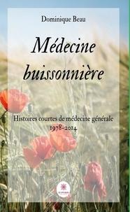 Dominique Beau - Médecine buissonnière - Histoires courtes de médecine générale 1978-2014.