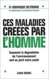 Dominique Belpomme - Ces maladies créées par l'homme - Comment la dégradation de l'environnement met en péril notre santé.