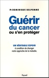 Dominique Belpomme - Guérir du cancer ou s'en protéger.