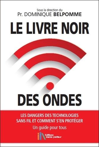 Le livre noir des ondes. Les dangers des technologies sans fil et comment s'en protéger. Un guide pour tous