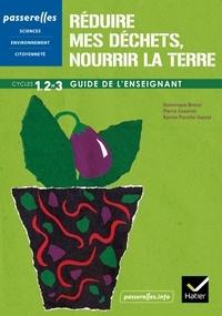 Dominique Bense et Pierre Césarini - Réduire mes déchets, nourrir la Terre Cycles 1, 2 et 3 - Guide de l'enseignant.
