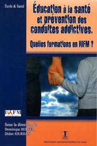 Dominique Berger et Didier Jourdan - Education à la santé et prévention des conduites addictives - Quelles formations en IUFM ?.
