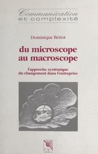 Dominique Bériot et Joël de Rosnay - Du microscope au macroscope : l'approche systémique du changement dans l'entreprise.