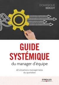 Dominique Bériot - Guide systémique du manager d'équipe - 40 situations managériales du quotidien.