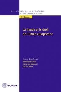Dominique Berlin et Francesco Martucci - La fraude et le droit de l'Union européenne.