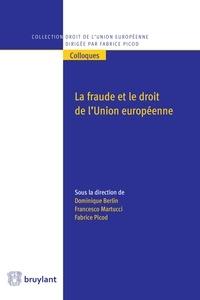 Dominique Berlin et Francesco Martucci - La fraude et le droit de l'Union européenne - La fraude corrompt l'intégration européenne. Elle mine la solidarité et élime la confiance, deux charnières fondatrices du lien d'intégration. C'est pourquoi le droit de l'Union européenne doit organiser la lutte contre la fraude..