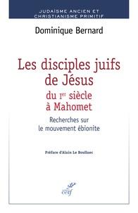 Les disciples de Jésus du Ier siècle à Mahomet- Recherches sur le mouvement ébionite - Dominique Bernard |