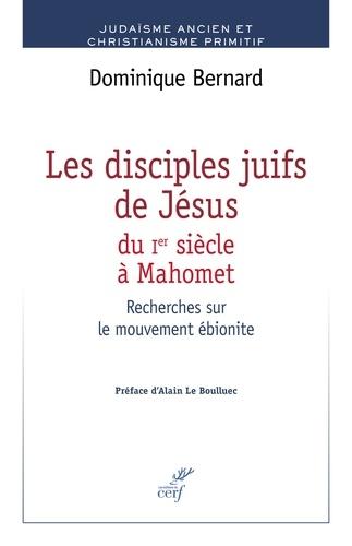 Les disciples juifs de Jésus du Ier siècle à Mahomet. Recherches sur le mouvement ébionite