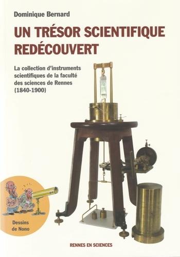 Dominique Bernard - Un trésor scientifique redécouvert - La collection d'instruments scientifiques de la faculté des sciences de Rennes (1840-1900).