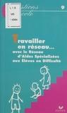Dominique Berteloot - TRAVAILLER EN RESEAU... Avec le Réseau d'Aides Spécialisées aux Elèves en Difficulté (RASED).