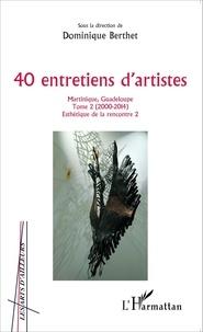 Dominique Berthet - 40 entretiens d'artistes Martinique, Guadeloupe - Tome 2 (2000-2014).