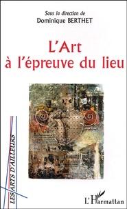 Dominique Berthet - L'art à l'épreuve du lieu.
