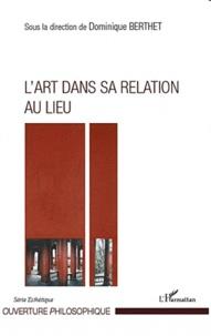 Dominique Berthet - L'art dans sa relation au lieu.
