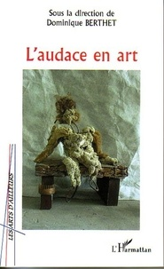 Dominique Berthet - L'audace dans l'art.