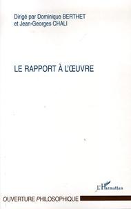 Dominique Berthet et Jean-Georges Chali - Le rapport à l'oeuvre.