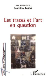 Dominique Berthet - Les traces et l'art en question.
