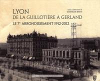 Dominique Bertin - Lyon de la Guillotière à Gerland - Le 7e arrondissement 1912-2012.