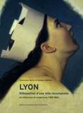 Dominique Bertin et Nathalie Mathian - Lyon - Silhouettes d'une ville recomposée - Architecture et urbanisme 1789-1914.