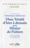 Dominique Bertrand - Dieu Trinité d'hier à demain avec Hilaire de Poitiers - Actes du congrès-colloque du Futuroscope de poitiers (15-17 novembre 2002).