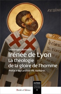 Dominique Bertrand - Irénée de Lyon - Théologie de la gloire de l'homme.
