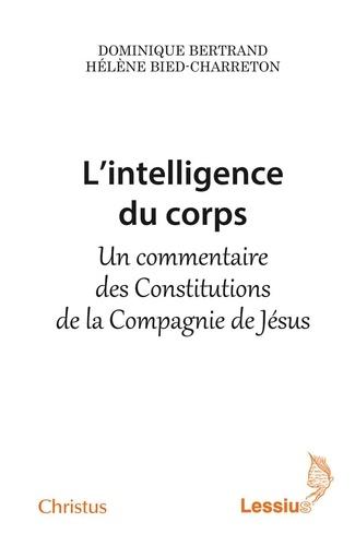 L'intelligence du corps. Un commentaire des Constitutions de la Compagnie de Jésus