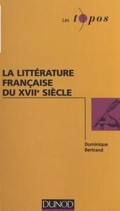 Dominique Bertrand - La littérature française du XVIIe siècle.