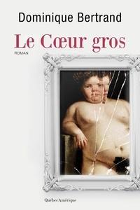 Dominique Bertrand - Le Coeur gros.