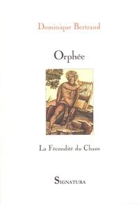 Dominique Bertrand - Orphée - La Fécondité du Chaos.