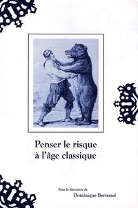 Dominique Bertrand - Penser le risque à l'âge classique.