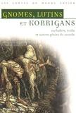 Dominique Besançon et Sylvie Ferdinand - Gnomes, lutins, korrigans - Farfadets, trolls et autres génies du monde.