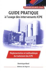 Dominique Biard - Guide pratique à l'usage des intervenants ICPE - Réglementation et méthodologie du traitement des ICPE.