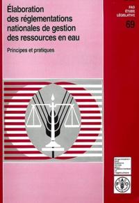 Dominique Bichara et Stefano Burchi - Elaboration des réglementations nationales de gestion des ressources en eau - Principes et pratiques.