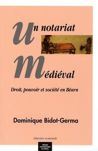 Dominique Bidot-Germa - Un notariat médiéval - Droit, pouvoir et société en Béarn.