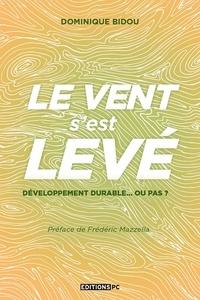 Dominique Bidou - Le vent s'est levé - Développement durable... ou pas ?.