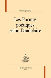Dominique Billy - Les formes poétiques selon Baudelaire.