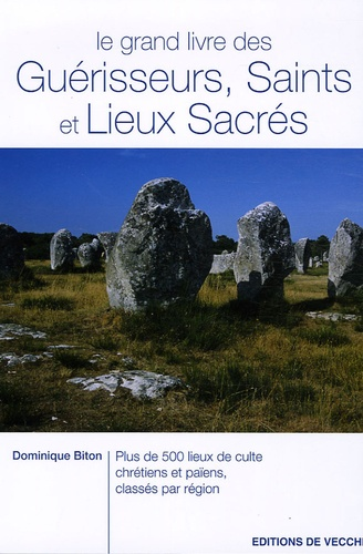 Dominique Biton - Le grand livre des Guérisseurs, Saints et Lieux Sacrés.