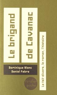 Dominique Blanc et Daniel Fabre - Le brigand de Cavanac - Le fait divers, le roman, l'histoire.