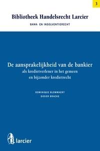 Dominique Blommaert et  Didier Bracke - De aansprakelijkheid van de bankier als kredietverlener in het gemeen en bijzonder kredietrecht.