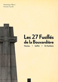 Dominique Bloyet - Les 27 fusillés de la Bouvardière.