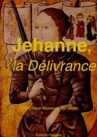 Dominique Blumenstihl-Roth - Jehanne, la délivrance - Une métaphysique de la libération.
