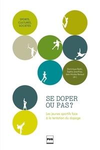 Dominique Bodin et Sophie Javerlhiac - Se doper ou pas ? - Les jeunes sportifs face à la tentation du dopage.