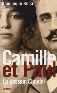 Camille et Paul- La passion claudel - Dominique Bona |