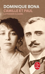Dominique Bona - Camille et Paul - La passion Claudel.