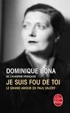 Dominique Bona - Je suis fou de toi - Le grand amour de Paul Valéry.